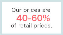 Our prices are 40-60% of retail prices.